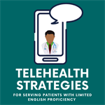Telehealth Strategies and Resources for Serving Patients with Limited English Proficiency